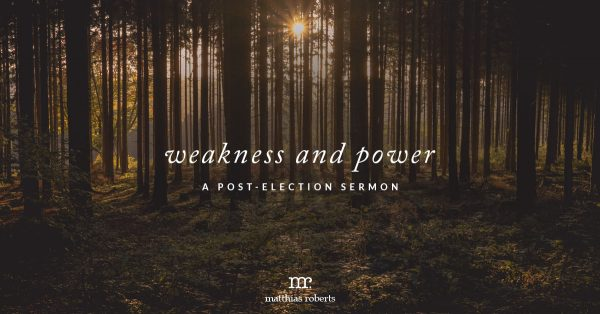 Weakness and Power: A Post-Election Sermon